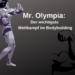 Mr. Olympia: Der wichtigste Wettkampf im Bodybuilding