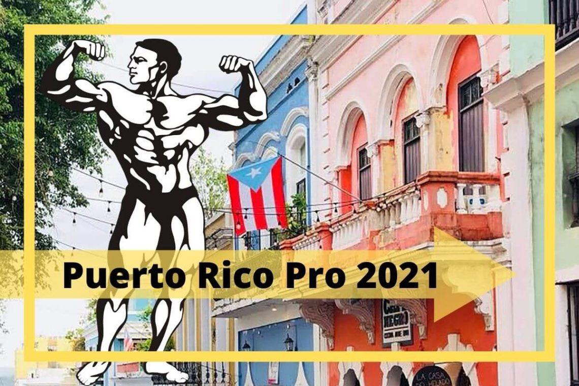 Puerto Rico Pro 2021 - Teilnehmer, Preisgelder, Prejudging, Ergebnisse und Zusammenfassung